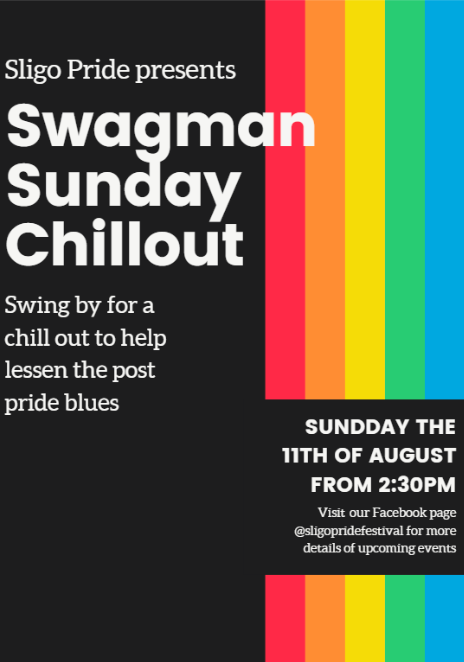 rainbow poster. sligo pride presents, swagman sunday chillout. swing by for a chill out to help lessen the post pride blues. sunday the 11th of august from 2:30pm